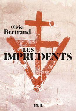 """Olivier Bertrand """"Les Imprudents """" aux Éditions du Seuil, mars 2019, 330 p."""