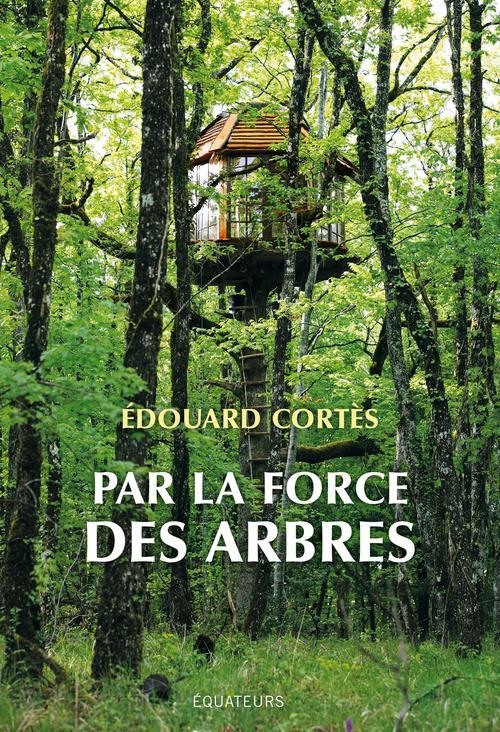 """""""Par la force des arbres"""" d'EDOUARD CORTÈS"""